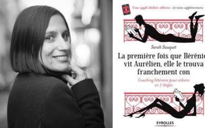 La première fois que Bérénice vit Aurélien, elle le trouva franchement con, de Sarah Sauquet